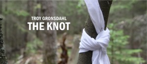 Troy Gronsdahl: The Knot